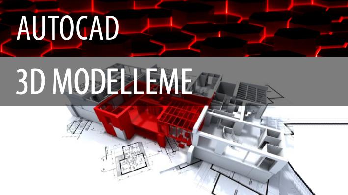 AutoCAD 3D Modelleme